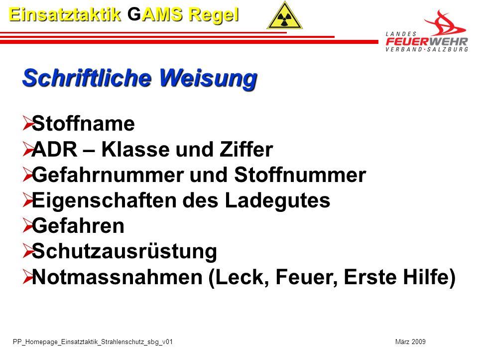 PP_Homepage_Einsatztaktik_Strahlenschutz_sbg_v01 März 2009 Einsatztaktik GAMS Regel Schriftliche Weisung Stoffname ADR – Klasse und Ziffer Gefahrnumme