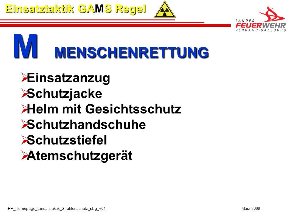 PP_Homepage_Einsatztaktik_Strahlenschutz_sbg_v01 März 2009 Einsatztaktik GAMS Regel M MENSCHENRETTUNG M MENSCHENRETTUNG Einsatzanzug Schutzjacke Helm