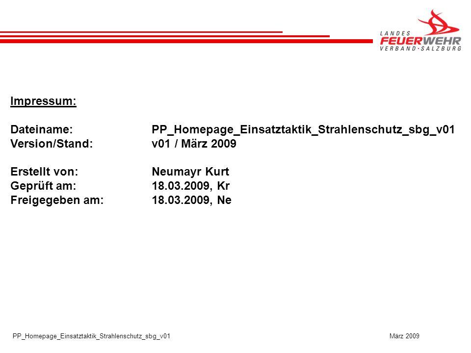 PP_Homepage_Einsatztaktik_Strahlenschutz_sbg_v01 März 2009 Impressum: Dateiname:PP_Homepage_Einsatztaktik_Strahlenschutz_sbg_v01 Version/Stand:v01 / März 2009 Erstellt von:Neumayr Kurt Geprüft am:18.03.2009, Kr Freigegeben am:18.03.2009, Ne