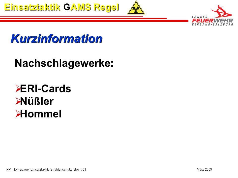 PP_Homepage_Einsatztaktik_Strahlenschutz_sbg_v01 März 2009 Einsatztaktik GAMS Regel Detailinformation Nachschlagewerke (Hommel) Datenbanken (IGS-Fire) Hersteller / Anwender