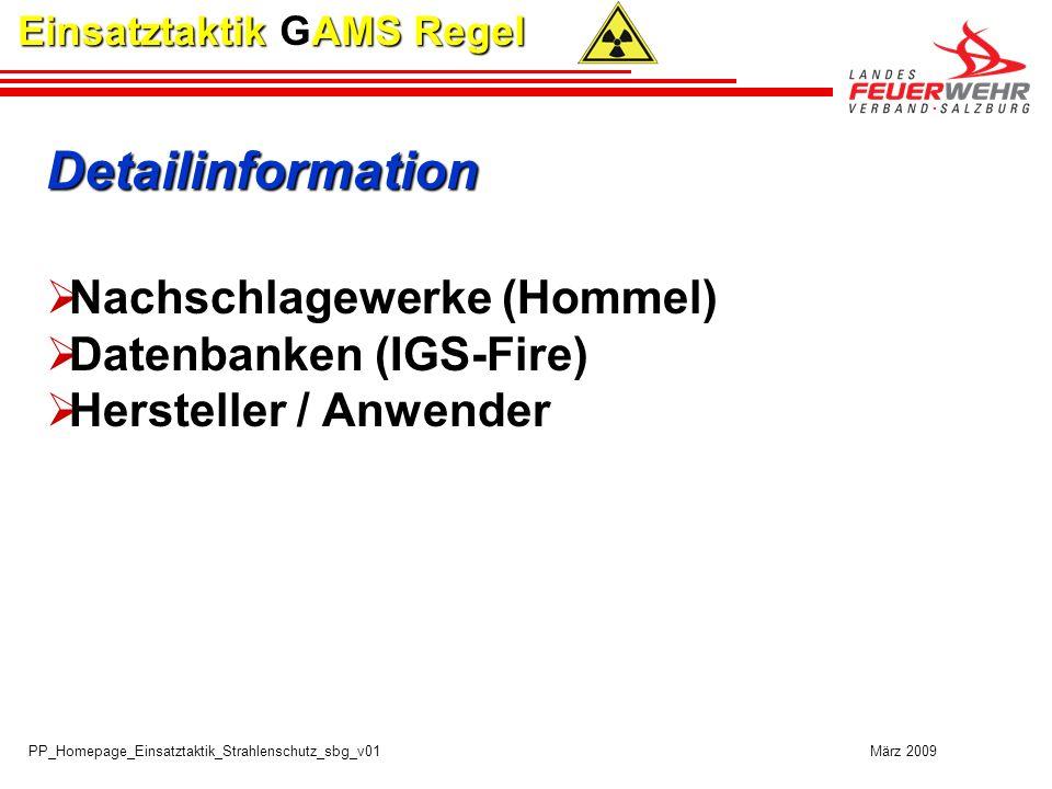 PP_Homepage_Einsatztaktik_Strahlenschutz_sbg_v01 März 2009 Einsatztaktik GAMS Regel Detailinformation Nachschlagewerke (Hommel) Datenbanken (IGS-Fire)