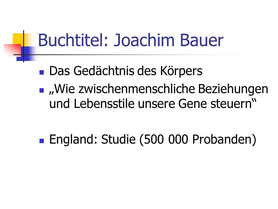 Buchtitel: Joachim Bauer Das Gedächtnis des Körpers Wie zwischenmenschliche Beziehungen und Lebensstile unsere Gene steuern England: Studie (500 000 P
