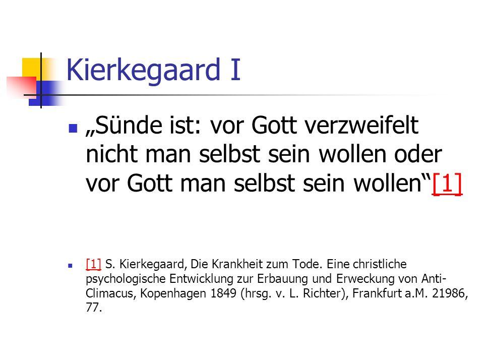 Kierkegaard I Sünde ist: vor Gott verzweifelt nicht man selbst sein wollen oder vor Gott man selbst sein wollen[1][1] [1] S. Kierkegaard, Die Krankhei