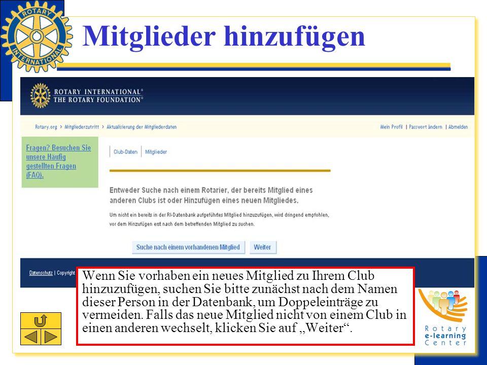 Mitglieder hinzufügen Wenn Sie vorhaben ein neues Mitglied zu Ihrem Club hinzuzufügen, suchen Sie bitte zunächst nach dem Namen dieser Person in der Datenbank, um Doppeleinträge zu vermeiden.