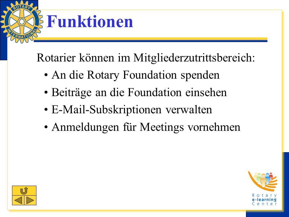 Funktionen Rotarier können im Mitgliederzutrittsbereich: An die Rotary Foundation spenden Beiträge an die Foundation einsehen E-Mail-Subskriptionen verwalten Anmeldungen für Meetings vornehmen