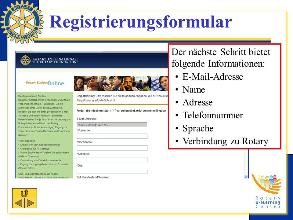 Registrierungsformular Der nächste Schritt bietet folgende Informationen: E-Mail-Adresse Name Adresse Telefonnummer Sprache Verbindung zu Rotary