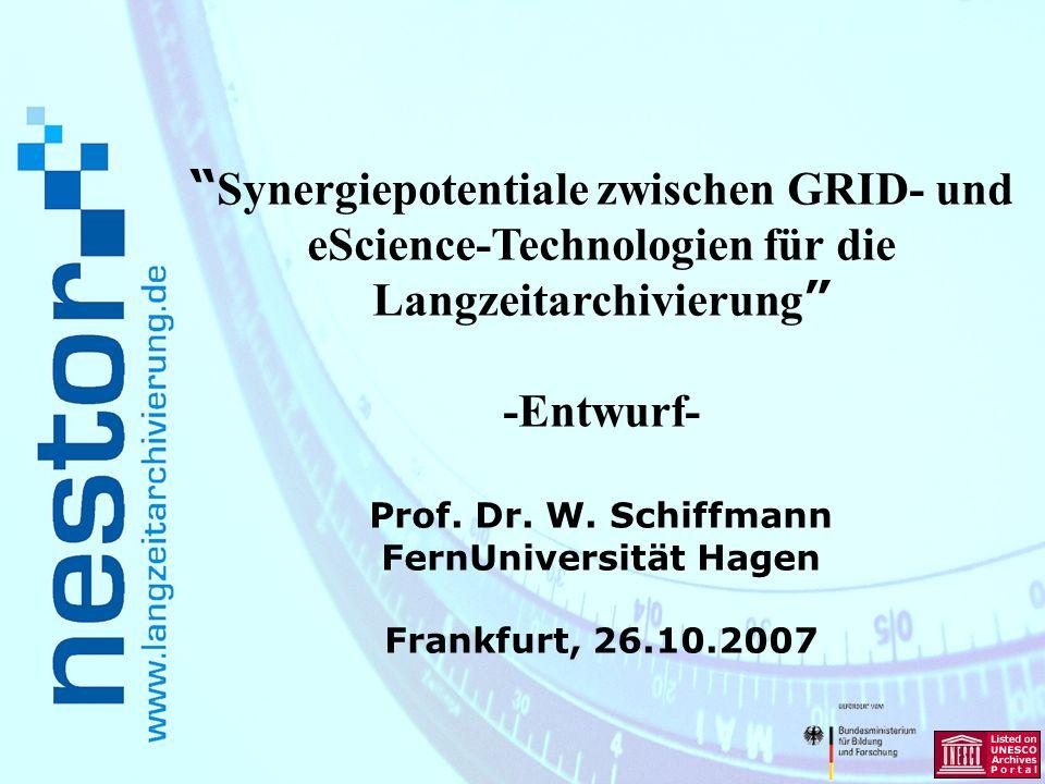 Synergiepotentiale zwischen GRID- und eScience-Technologien für die Langzeitarchivierung -Entwurf- Prof. Dr. W. Schiffmann FernUniversität Hagen Frank