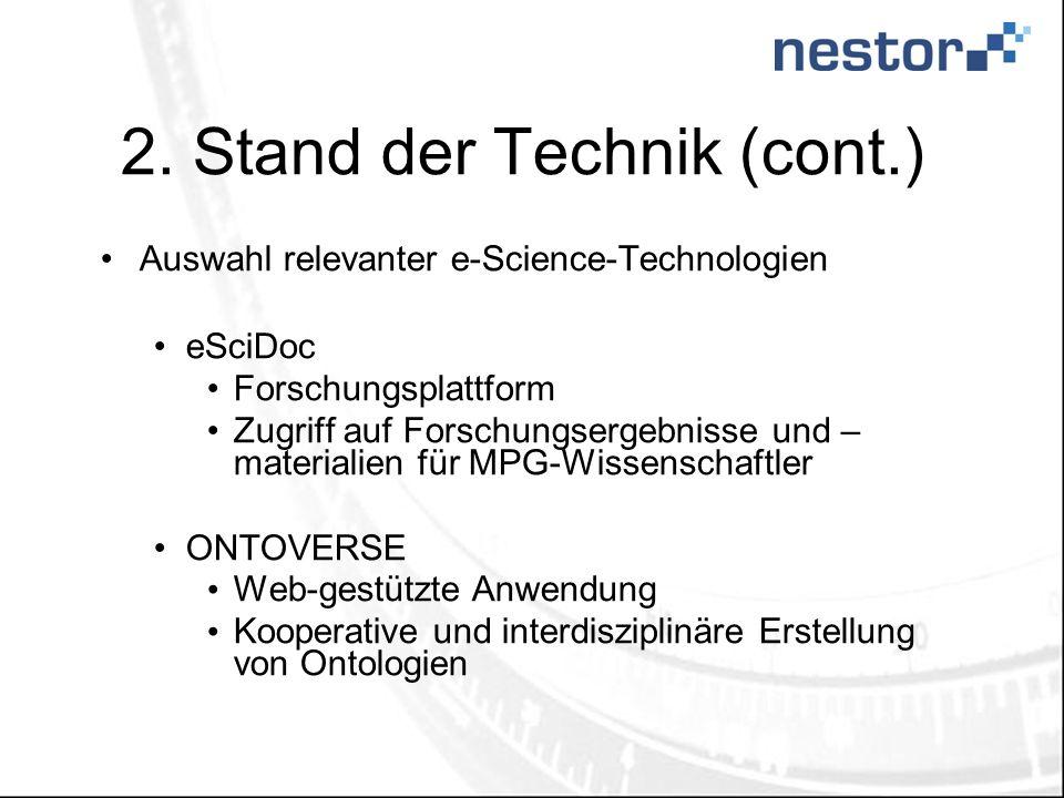 2. Stand der Technik (cont.) Auswahl relevanter e-Science-Technologien eSciDoc Forschungsplattform Zugriff auf Forschungsergebnisse und – materialien