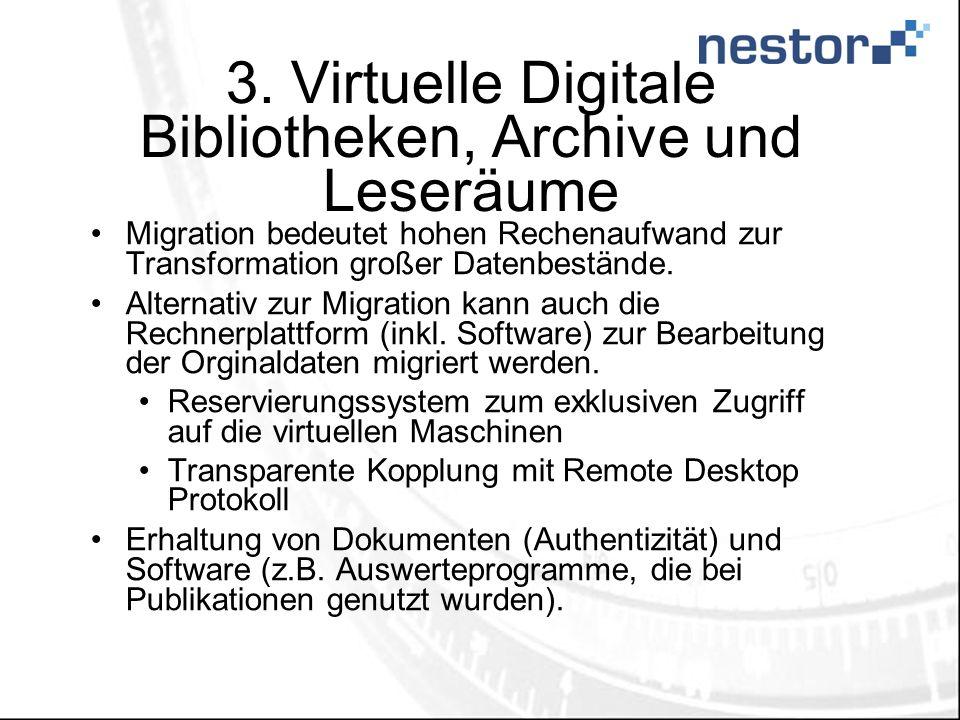 3. Virtuelle Digitale Bibliotheken, Archive und Leseräume Migration bedeutet hohen Rechenaufwand zur Transformation großer Datenbestände. Alternativ z