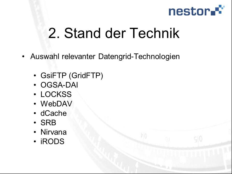 2. Stand der Technik Auswahl relevanter Datengrid-Technologien GsiFTP (GridFTP) OGSA-DAI LOCKSS WebDAV dCache SRB Nirvana iRODS