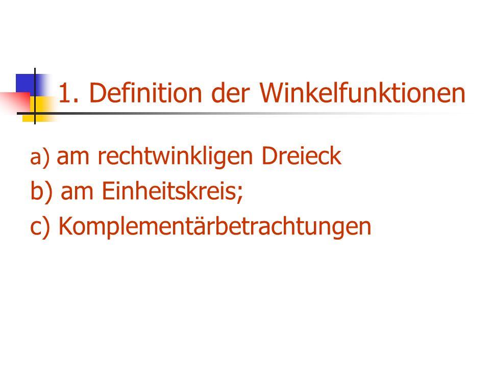 a) am rechtwinkligen Dreieck b) am Einheitskreis; c) Komplementärbetrachtungen 1. Definition der Winkelfunktionen