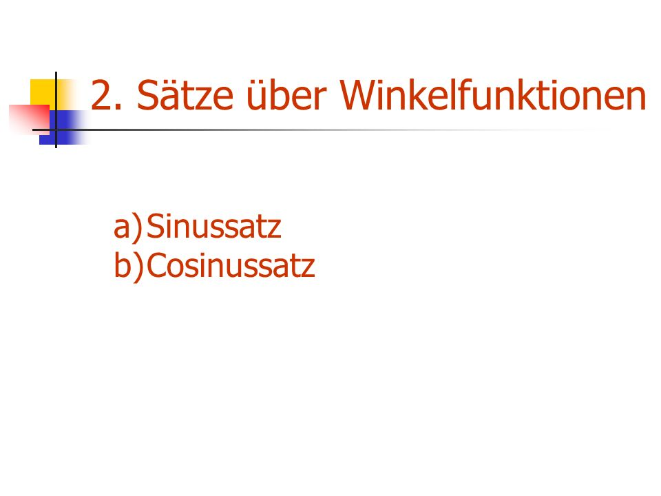 2. Sätze über Winkelfunktionen a)Sinussatz b)Cosinussatz