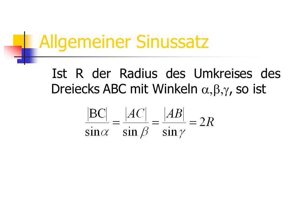 Allgemeiner Sinussatz Ist R der Radius des Umkreises des Dreiecks ABC mit Winkeln, so ist