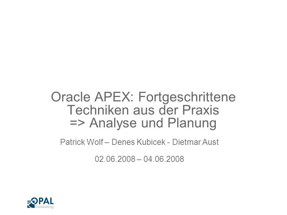 Seite 1 Oracle APEX: Fortgeschrittene Techniken aus der Praxis Patrick Wolf – Denes Kubicek – Dietmar Aust Agenda Methodik Anforderungsanalyse Aufwandsschätzung / Schätzmatrix Server - Dimensionierungen
