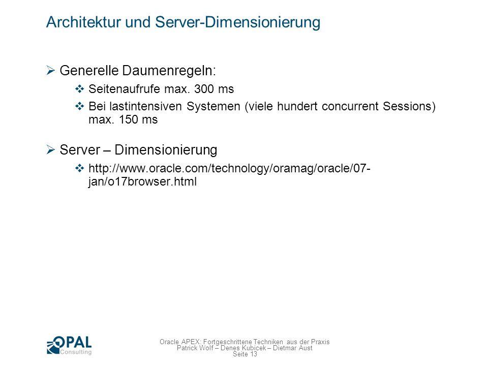 Seite 13 Oracle APEX: Fortgeschrittene Techniken aus der Praxis Patrick Wolf – Denes Kubicek – Dietmar Aust Architektur und Server-Dimensionierung Gen