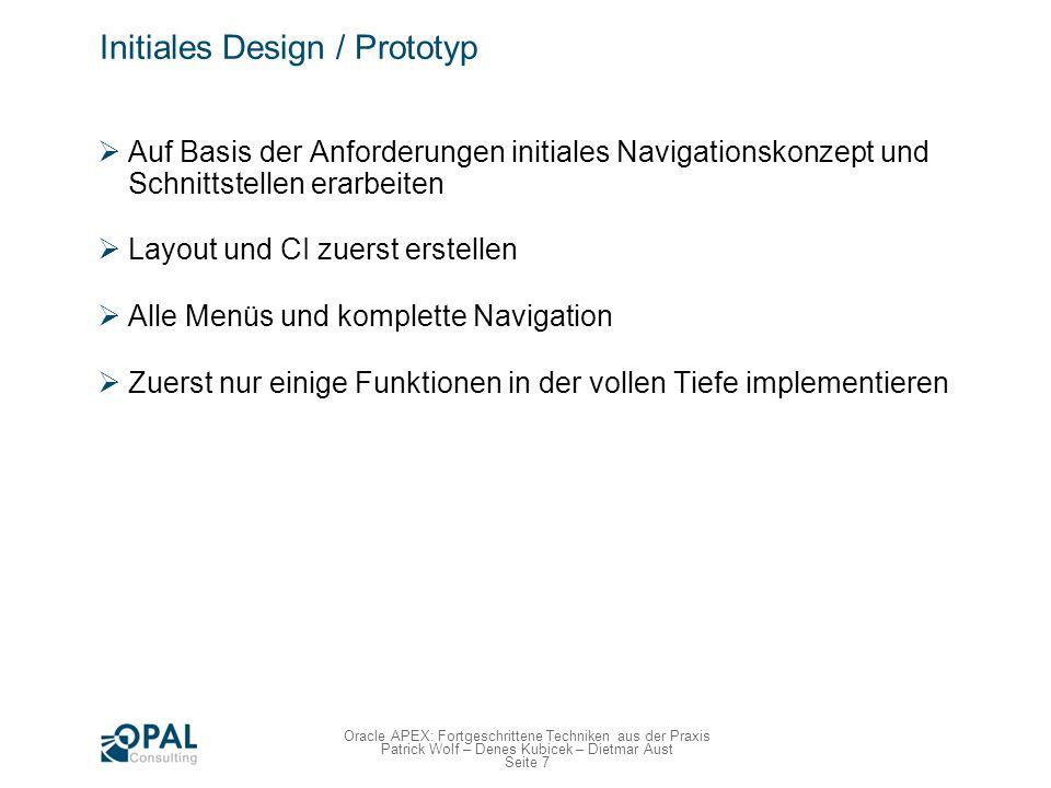 Seite 8 Oracle APEX: Fortgeschrittene Techniken aus der Praxis Patrick Wolf – Denes Kubicek – Dietmar Aust Initiales Design / Prototyp Navigation / Dialog