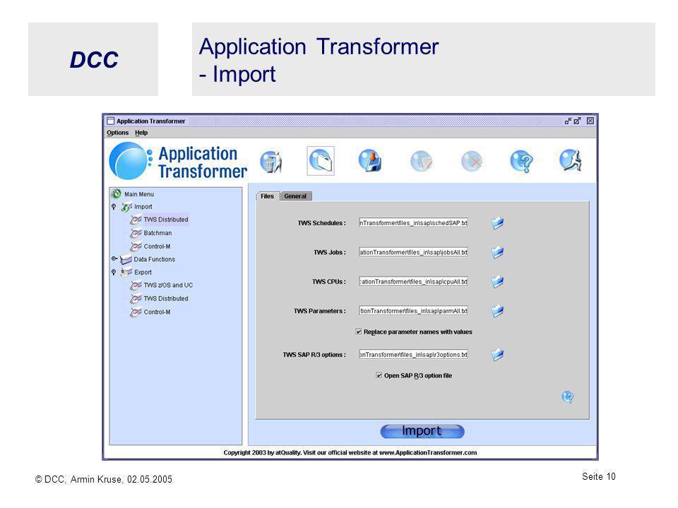 DCC © DCC, Armin Kruse, 02.05.2005 Seite 9 Application Transformer - TWS-Funktionen (3) Exportfunktionen für TWS z/OS (OPC) Filetransfer kann gleichzeitig migriert werden z.Zt.