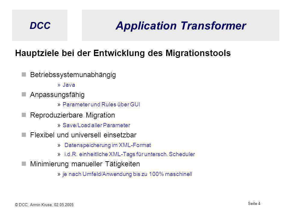 DCC © DCC, Armin Kruse, 02.05.2005 Seite 3 Application Transformer Die Herausforderungen bei der Migration: Planbare Migrationskosten Aufwände bei Eig