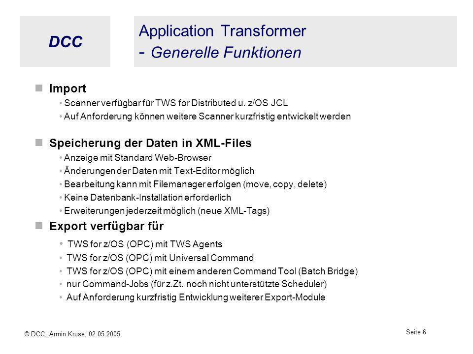 DCC © DCC, Armin Kruse, 02.05.2005 Seite 5 Application Transformer - Übersicht ScannerMigration XML OLD Job Scheduling System GUI 1. unload 2. import3