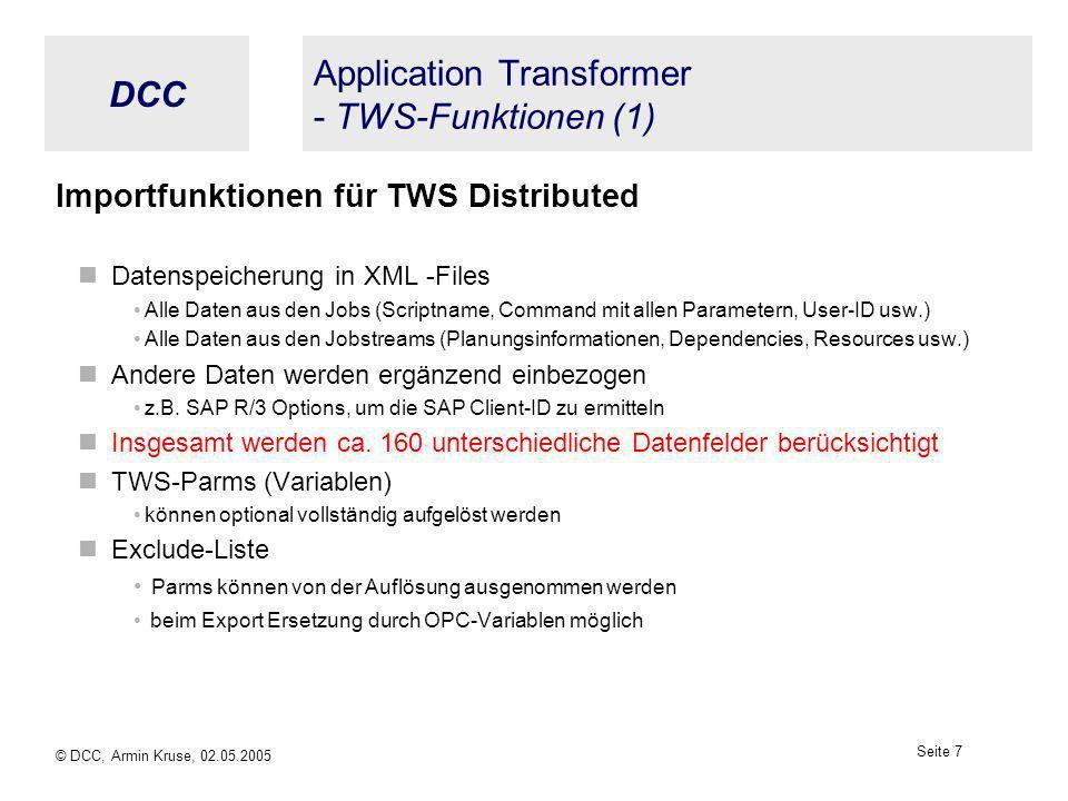 DCC © DCC, Armin Kruse, 02.05.2005 Seite 6 Application Transformer - Generelle Funktionen Import Scanner verfügbar für TWS for Distributed u. z/OS JCL