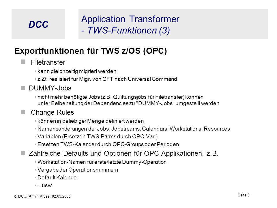 DCC © DCC, Armin Kruse, 02.05.2005 Seite 8 Application Transformer - TWS-Funktionen (2) Exportfunktionen für TWS z/OS (OPC) Include vorh. OPC-Applikat