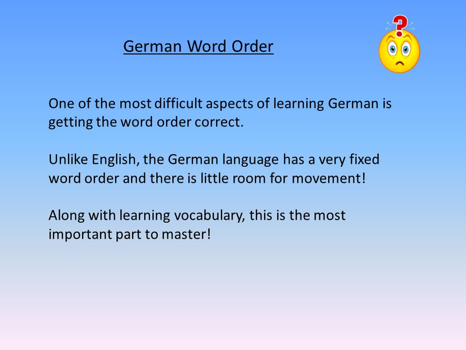 German Word Order One of the most difficult aspects of learning German is getting the word order correct. Unlike English, the German language has a ve