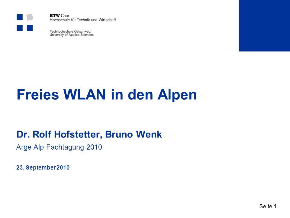 Seite 1 Freies WLAN in den Alpen Dr. Rolf Hofstetter, Bruno Wenk Arge Alp Fachtagung 2010 23. September 2010