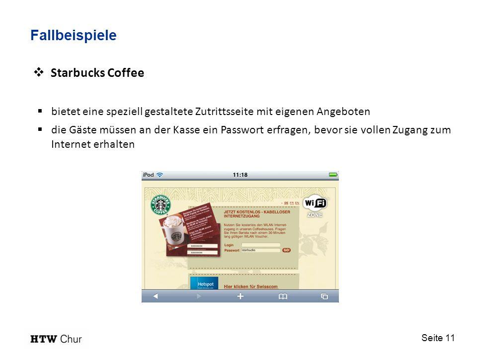 Seite 11 Fallbeispiele Starbucks Coffee bietet eine speziell gestaltete Zutrittsseite mit eigenen Angeboten die Gäste müssen an der Kasse ein Passwort erfragen, bevor sie vollen Zugang zum Internet erhalten