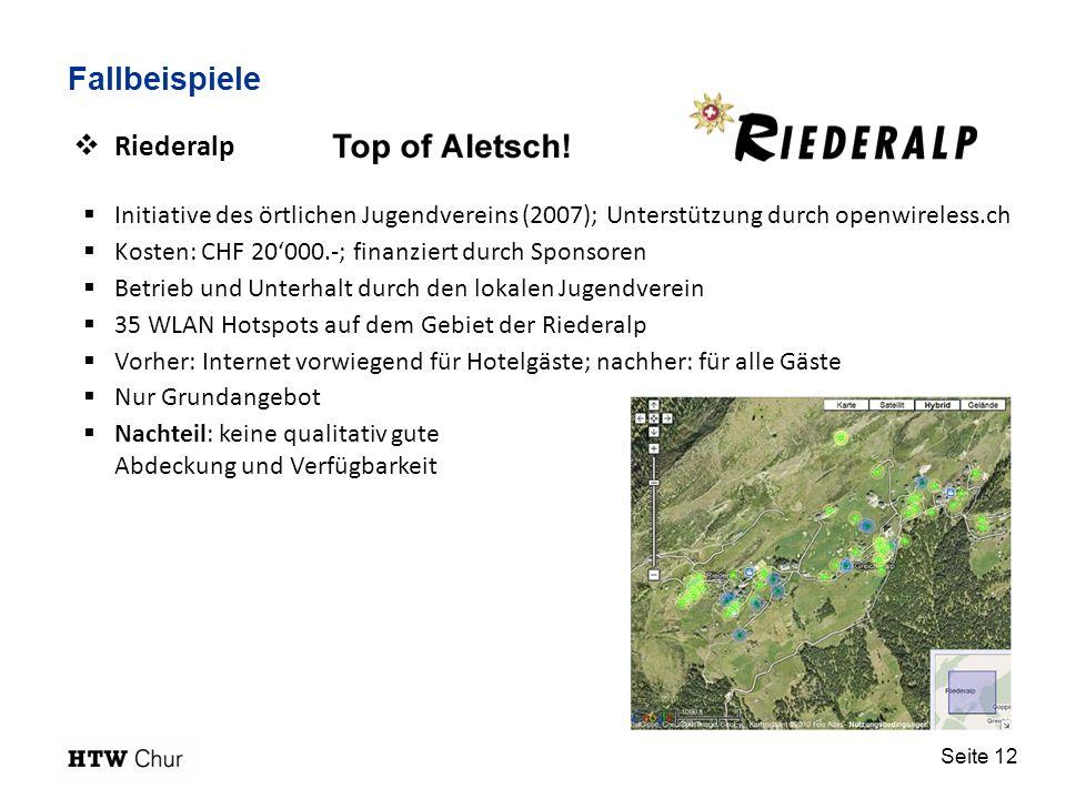 Seite 12 Fallbeispiele Riederalp Initiative des örtlichen Jugendvereins (2007); Unterstützung durch openwireless.ch Kosten: CHF 20000.-; finanziert du