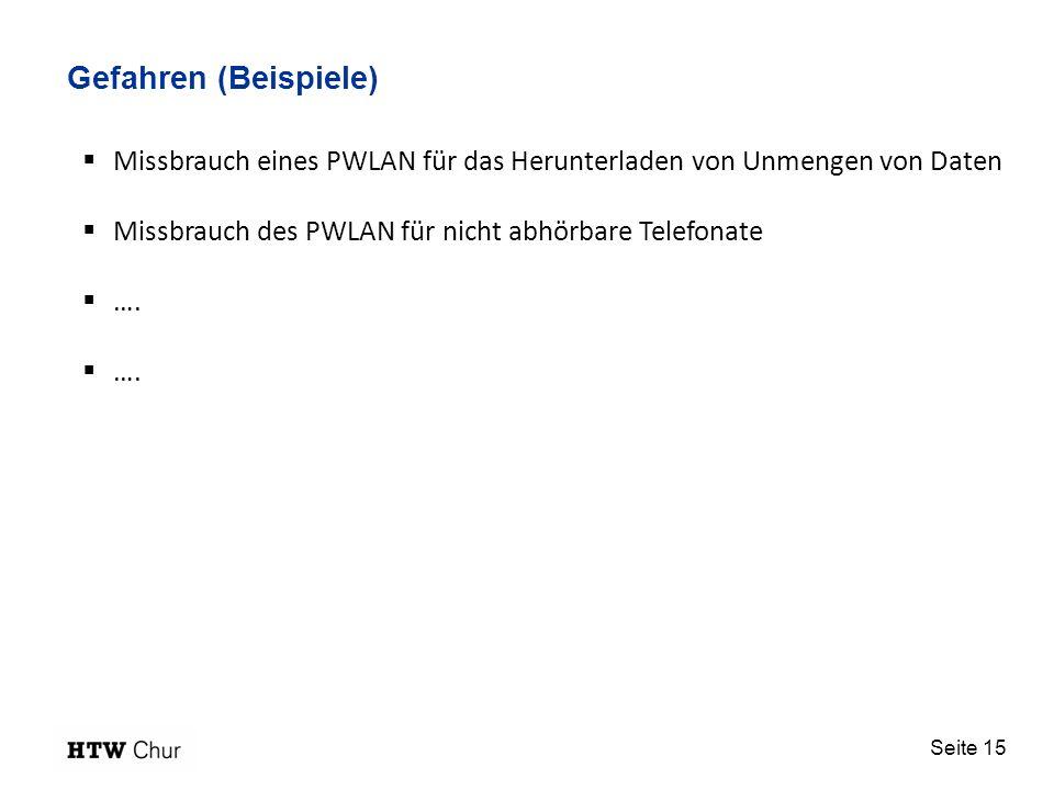 Seite 15 Gefahren (Beispiele) Missbrauch eines PWLAN für das Herunterladen von Unmengen von Daten Missbrauch des PWLAN für nicht abhörbare Telefonate