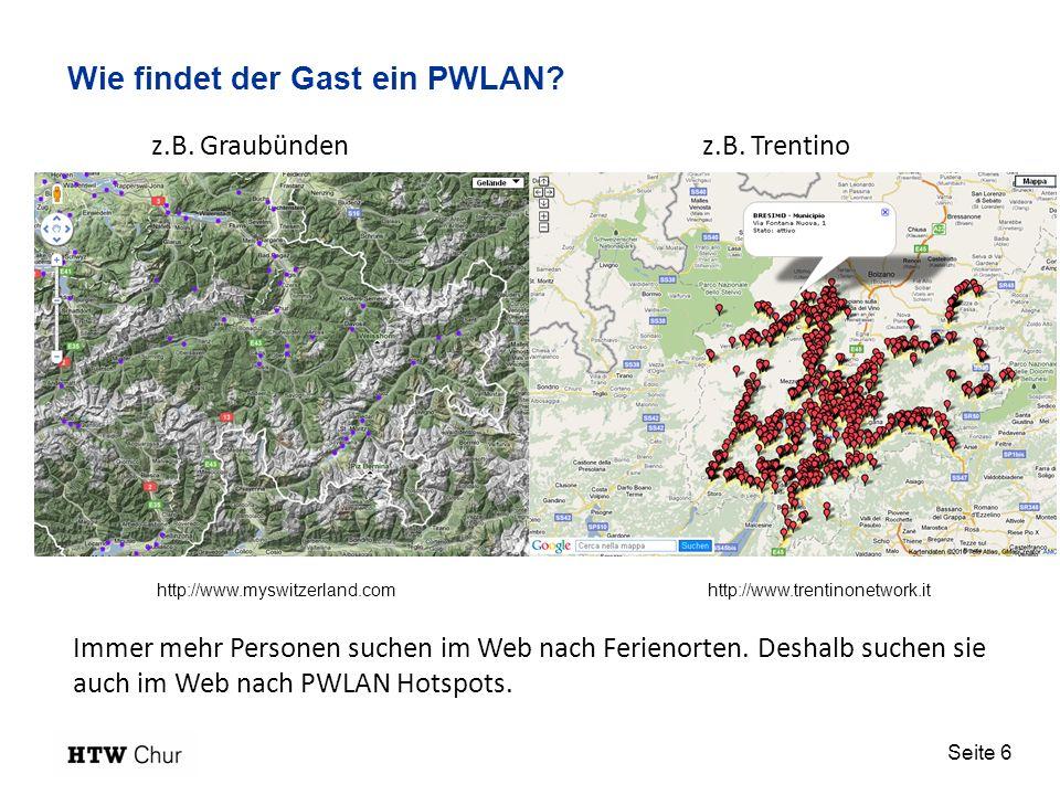 Seite 6 Wie findet der Gast ein PWLAN? Immer mehr Personen suchen im Web nach Ferienorten. Deshalb suchen sie auch im Web nach PWLAN Hotspots. z.B. Gr