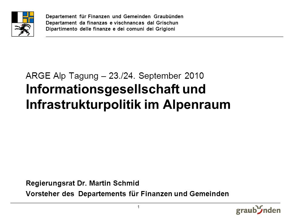 Departement für Finanzen und Gemeinden Graubünden Departament da finanzas e vischnancas dal Grischun Dipartimento delle finanze e dei comuni dei Grigioni 1 Regierungsrat Dr.