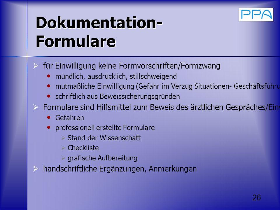 26 Dokumentation- Formulare für Einwilligung keine Formvorschriften/Formzwang mündlich, ausdrücklich, stillschweigend mutmaßliche Einwilligung (Gefahr