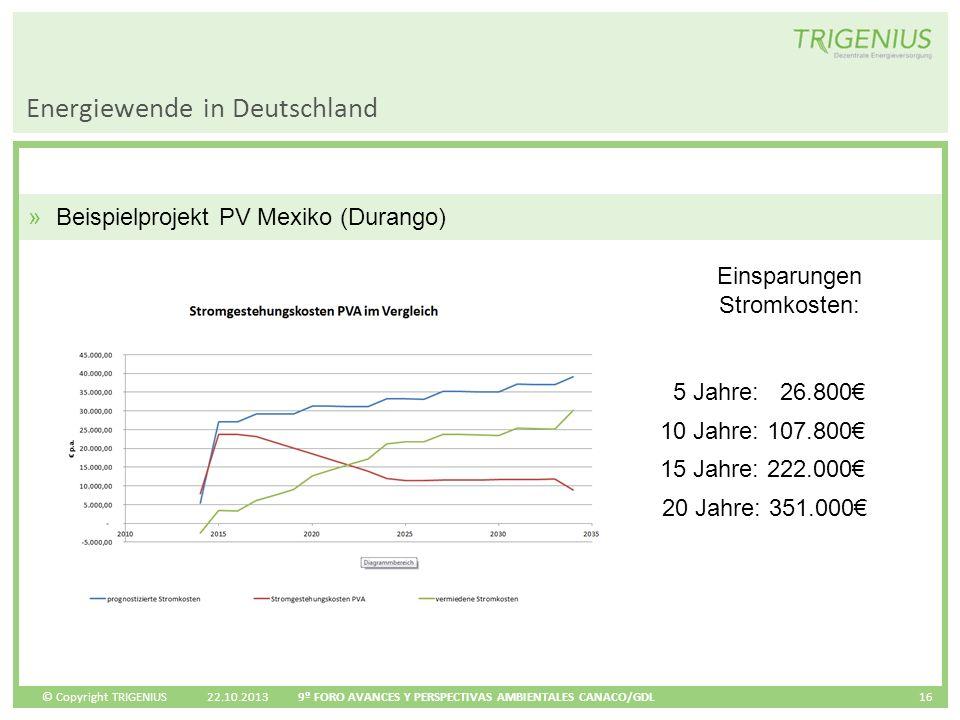 © Copyright TRIGENIUS Energiewende in Deutschland 22.10.2013 9º FORO AVANCES Y PERSPECTIVAS AMBIENTALES CANACO/GDL 16 »Beispielprojekt PV Mexiko (Dura