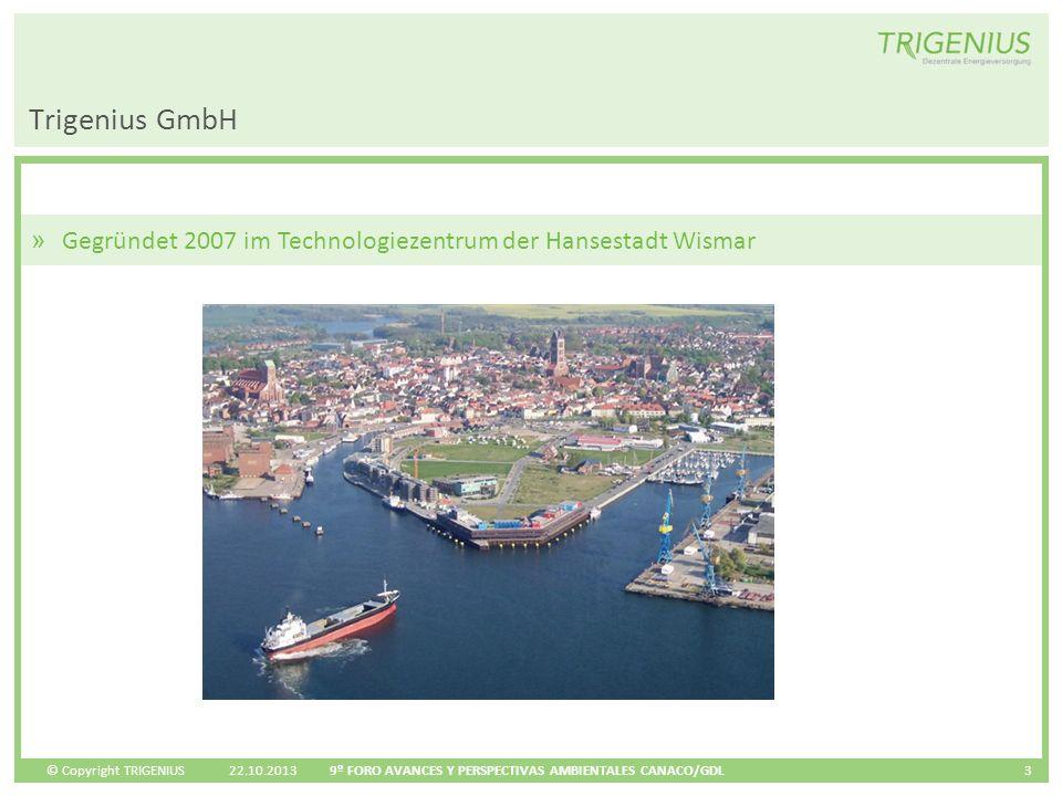 © Copyright TRIGENIUS 22.10.2013 9º FORO AVANCES Y PERSPECTIVAS AMBIENTALES CANACO/GDL 3 » Gegründet 2007 im Technologiezentrum der Hansestadt Wismar