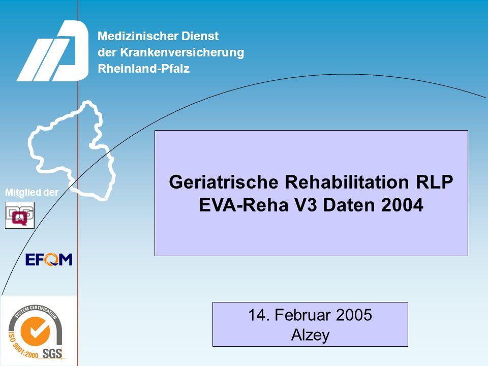 der Krankenversicherung Medizinischer Dienst Rheinland-Pfalz Mitglied der Geriatrische Rehabilitation RLP EVA-Reha V3 Daten 2004 14.