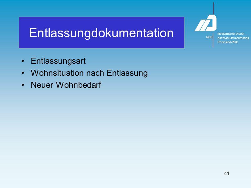 Medizinischer Dienst MDK der Krankenversicherung Rheinland-Pfalz 41 Entlassungsart Wohnsituation nach Entlassung Neuer Wohnbedarf Entlassungdokumentation
