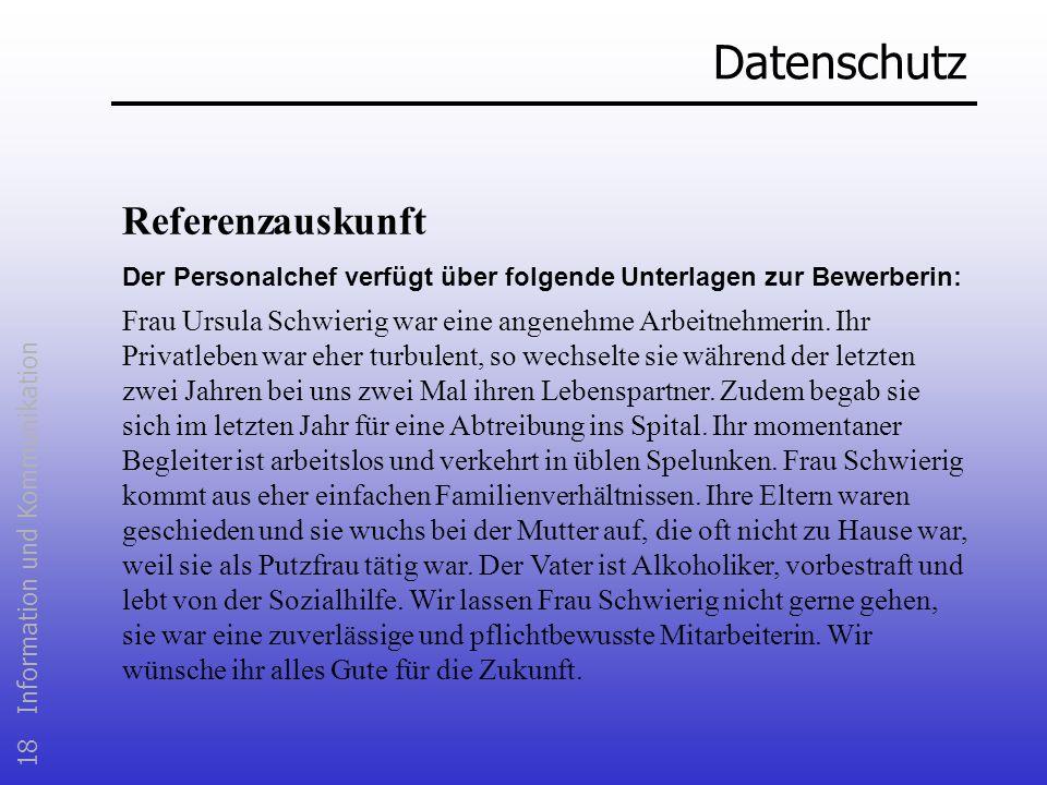 18 Information und Kommunikation Datenschutz Referenzauskunft Der Personalchef verfügt über folgende Unterlagen zur Bewerberin: Frau Ursula Schwierig