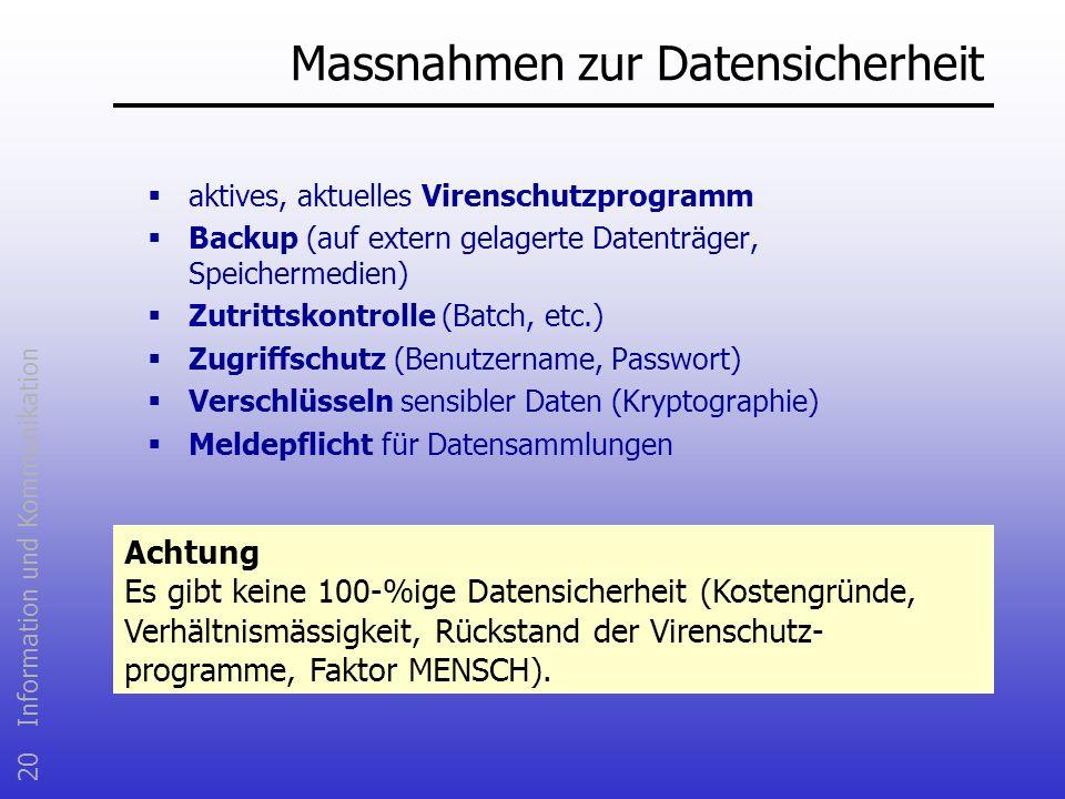 20 Information und Kommunikation Massnahmen zur Datensicherheit aktives, aktuelles Virenschutzprogramm Backup (auf extern gelagerte Datenträger, Speic
