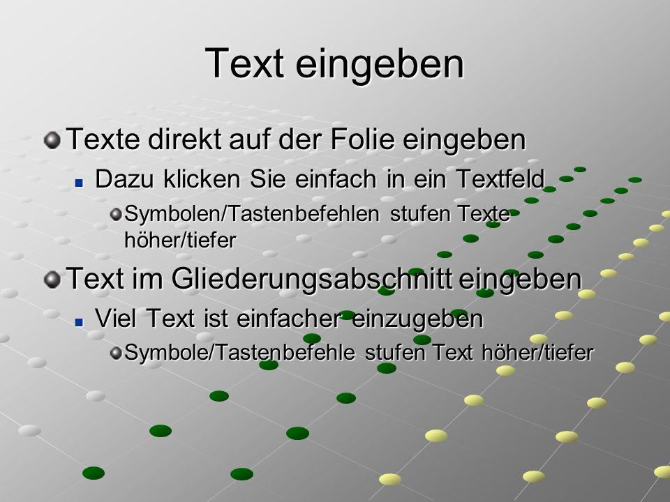 Text eingeben Texte direkt auf der Folie eingeben Dazu klicken Sie einfach in ein Textfeld Dazu klicken Sie einfach in ein Textfeld Symbolen/Tastenbef