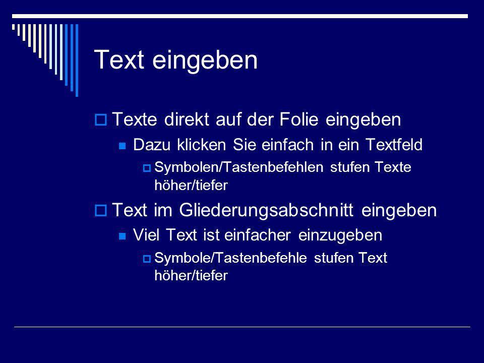Text eingeben Texte direkt auf der Folie eingeben Dazu klicken Sie einfach in ein Textfeld Symbolen/Tastenbefehlen stufen Texte höher/tiefer Text im G