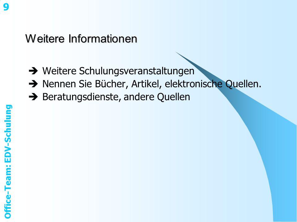 Office-Team: EDV-Schulung 9 Weitere Informationen Weitere Schulungsveranstaltungen Nennen Sie Bücher, Artikel, elektronische Quellen.