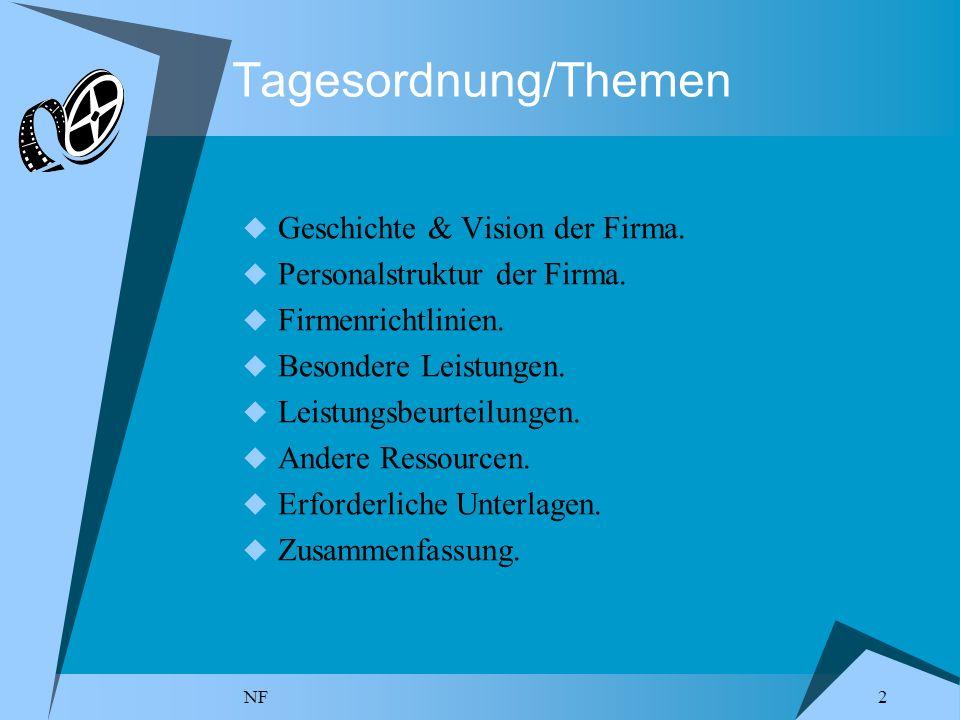 NF 2 Tagesordnung/Themen Geschichte & Vision der Firma. Personalstruktur der Firma. Firmenrichtlinien. Besondere Leistungen. Leistungsbeurteilungen. A