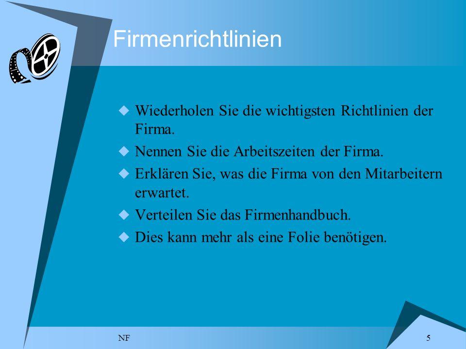 NF 5 Firmenrichtlinien Wiederholen Sie die wichtigsten Richtlinien der Firma. Nennen Sie die Arbeitszeiten der Firma. Erklären Sie, was die Firma von