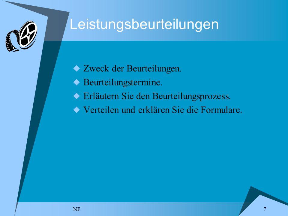 NF 7 Leistungsbeurteilungen Zweck der Beurteilungen. Beurteilungstermine. Erläutern Sie den Beurteilungsprozess. Verteilen und erklären Sie die Formul