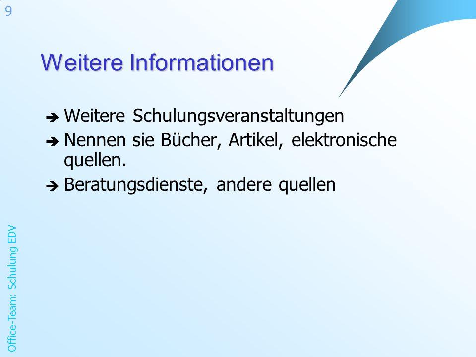 Office-Team: Schulung EDV 9 Weitere Informationen Weitere Schulungsveranstaltungen Nennen sie Bücher, Artikel, elektronische quellen.