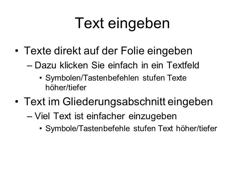 Text eingeben Texte direkt auf der Folie eingeben –Dazu klicken Sie einfach in ein Textfeld Symbolen/Tastenbefehlen stufen Texte höher/tiefer Text im