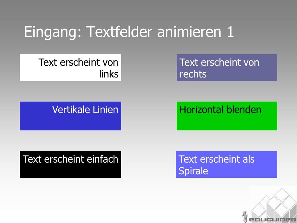 Füllfarbe ändert sich nachher Textfarbe ändert sich nachher Hervorhebung: nach Eingang geändert Text wird von der Bildschirmmitte her vergrössert Dieser Text rotiertEinblenden von aussen