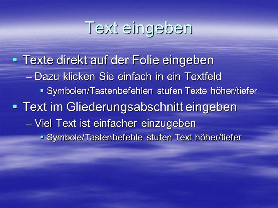 Text eingeben Texte direkt auf der Folie eingeben Texte direkt auf der Folie eingeben –Dazu klicken Sie einfach in ein Textfeld Symbolen/Tastenbefehle