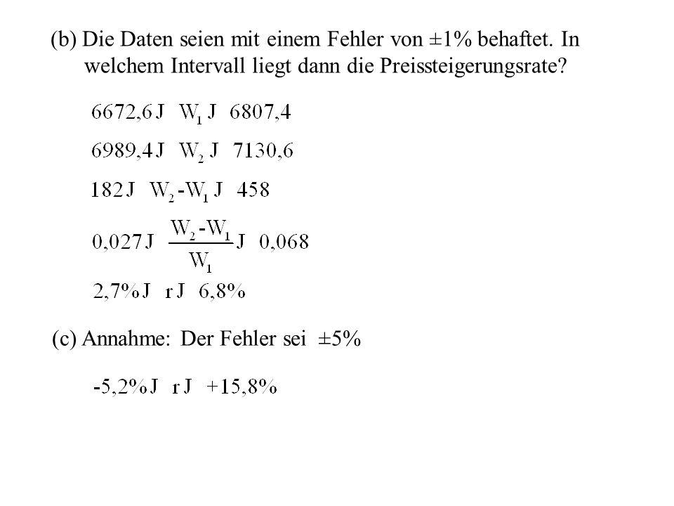 Beispiel 2: Preissteigerungsrate (a) Ermittle die Preissteigerungsrate aus den Kosten W eines Warenkorbes: im Jahr 2001W1 = 6.470,- im Jahr 2002W2 = 7.060,-